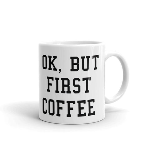 Ok But First Coffee Coffee Mug - Queen Bunnybee's Gifts