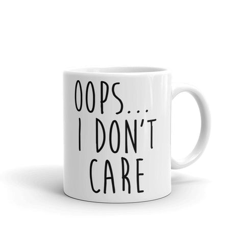 Oops... I Dont care Coffee Mug - Queen Bunnybee's Gifts