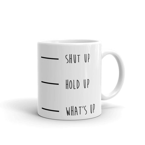 Shut Up Hold Up What's Up Coffee Mug - Queen Bunnybee's Gifts