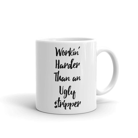 Working Harder Than an Ugly Stripper Coffee Mug - Queen Bunnybee's Gifts