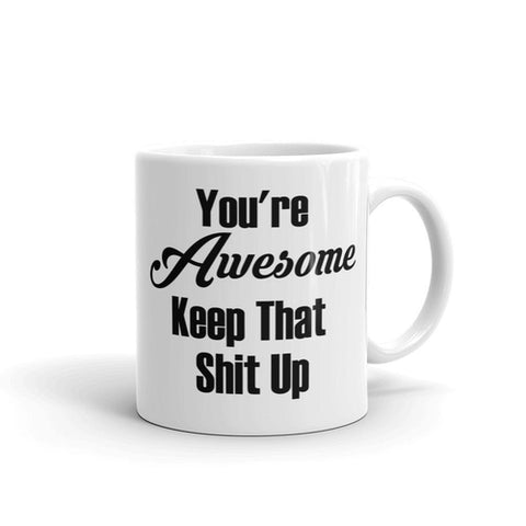 You're awesome keep that shit up Coffee Mug - Queen Bunnybee's Gifts