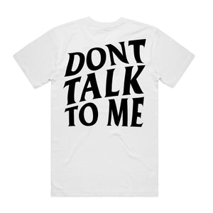 Don't Talk To Me - White Tee