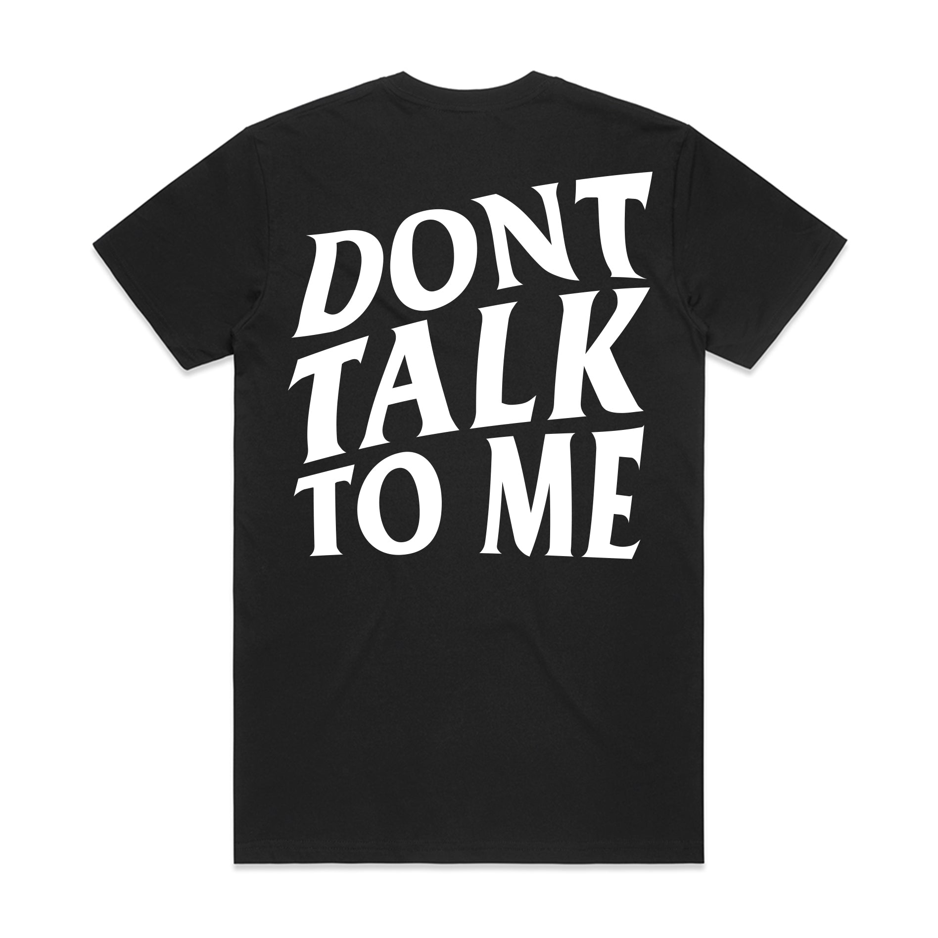 Don't Talk To Me - Black Tee