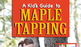A Kid's Guide to Maple Tapping
