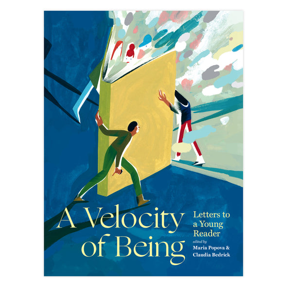 A VELOCITY OF BEING edited by MARIA POPOVA & CLAUDIA ZOE BEDRICK