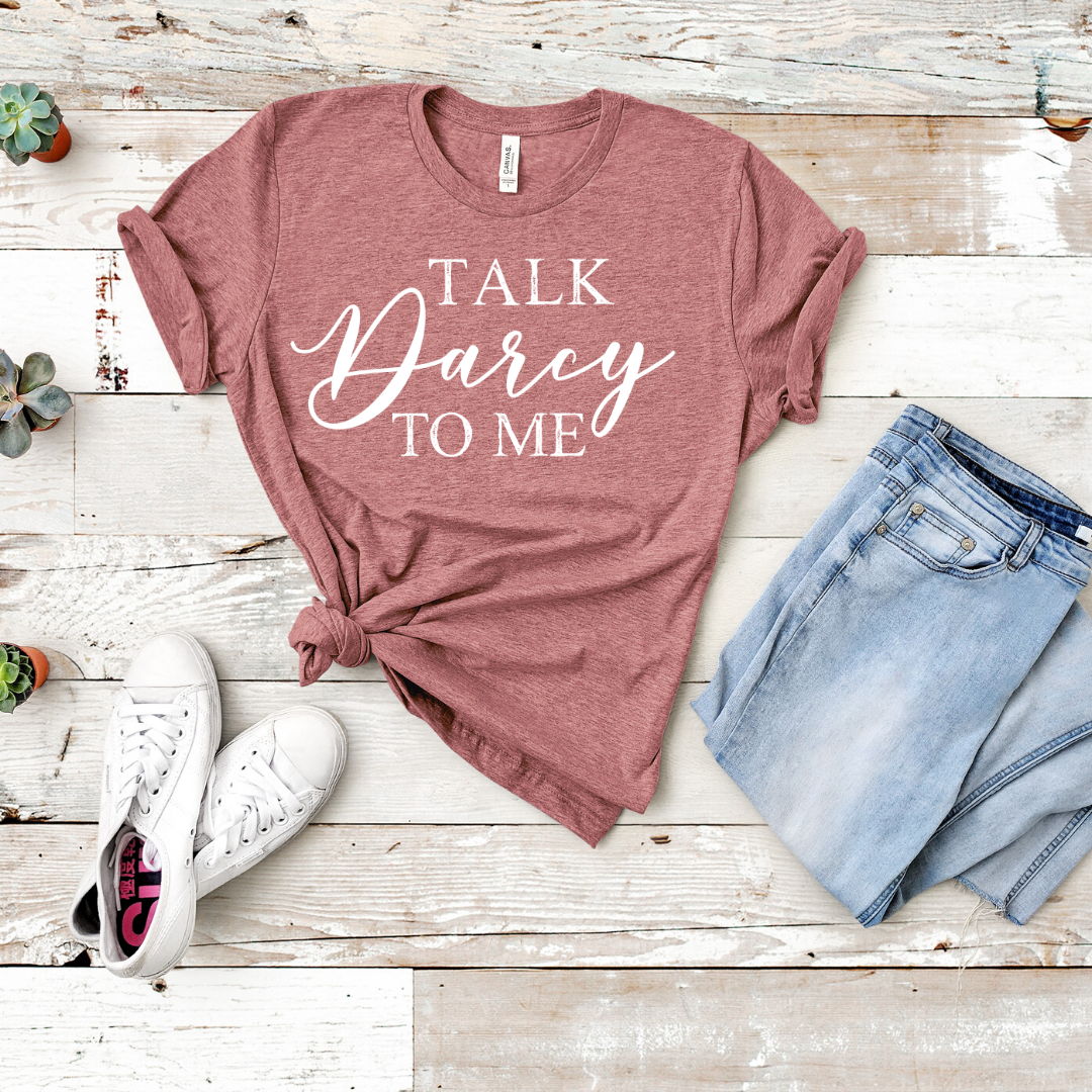 """Talk Darcy to Me"" Literary Shirt"