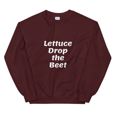 Lettuce Drop the Beet | Unisex Sweatshirt