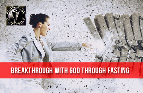 Breakthrough To God Through Fasting