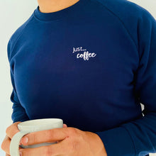 Load image into Gallery viewer, Mens - Just... coffee - organic sweater - small slogan