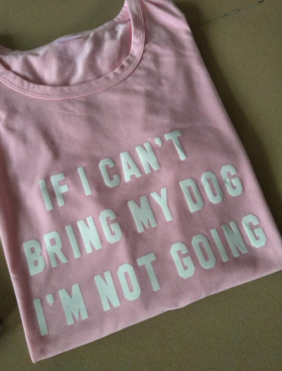 Letter T-Shirt Crewneck Funny Casual t shirt Lover Gift TShirts Women Tees Clothing IF I CAN'T BRING MY DOG I'M NOT GOING