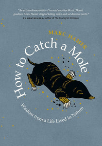 How to Catch a Mole: Wisdom from a Life Lived in Nature