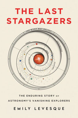 The Last Stargazers: The Enduring Story of Astronomy's Vanishing Explorers