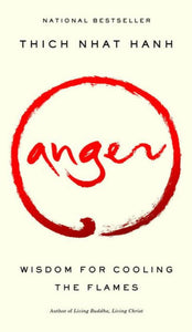 Anger: Wisdom for Cooling the Flames