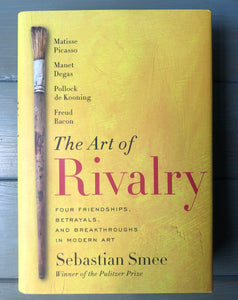 The Art of Rivalry: Four Friendships, Betrayals, and Breakthroughs in Modern Art- USED