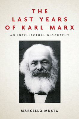 The Last Years of Karl Marx: An Intellectual Biography