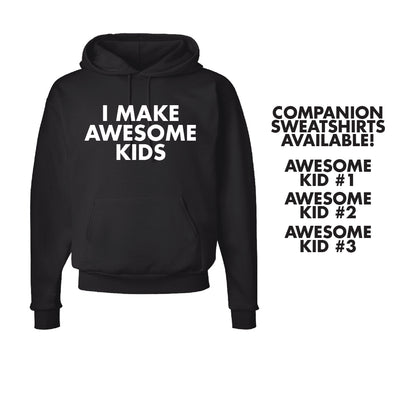 I Make Awesome Kids (T-Shirt or Hoodie)
