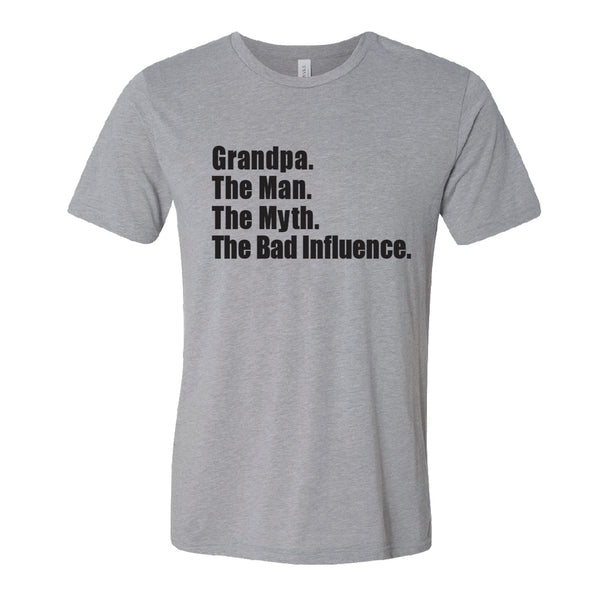 Grandpa.  The Man.  The Myth.  The Bad Influence (T-Shirt or Hoodie)