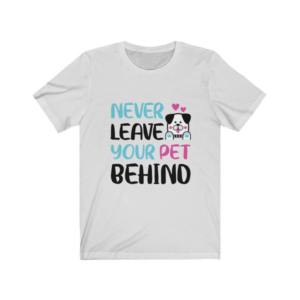 Never Leave Your Pet Behind - Unisex Jersey Short Sleeve Tee