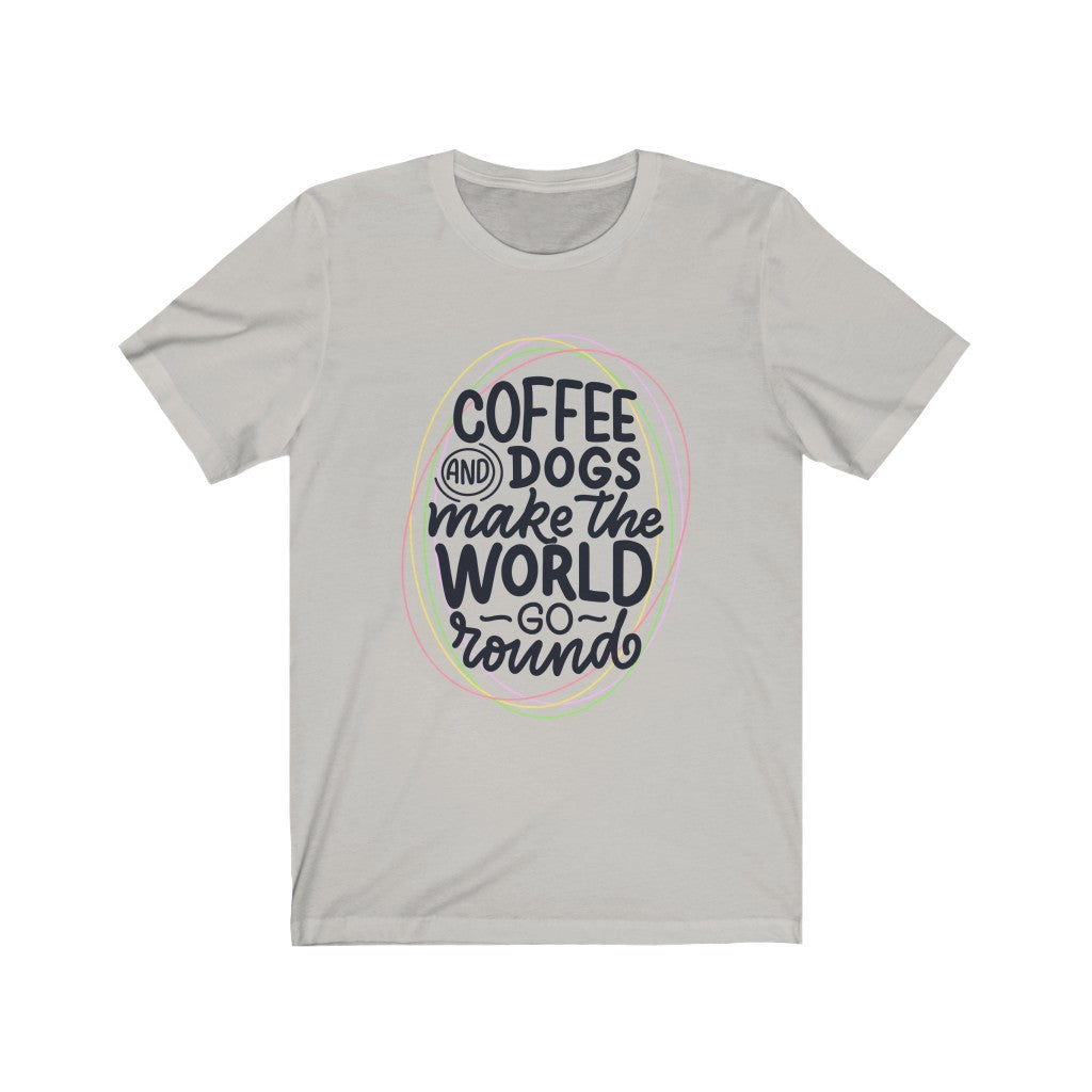 Coffee & Dogs Make The World Go Round - Unisex Jersey Short Sleeve Tee
