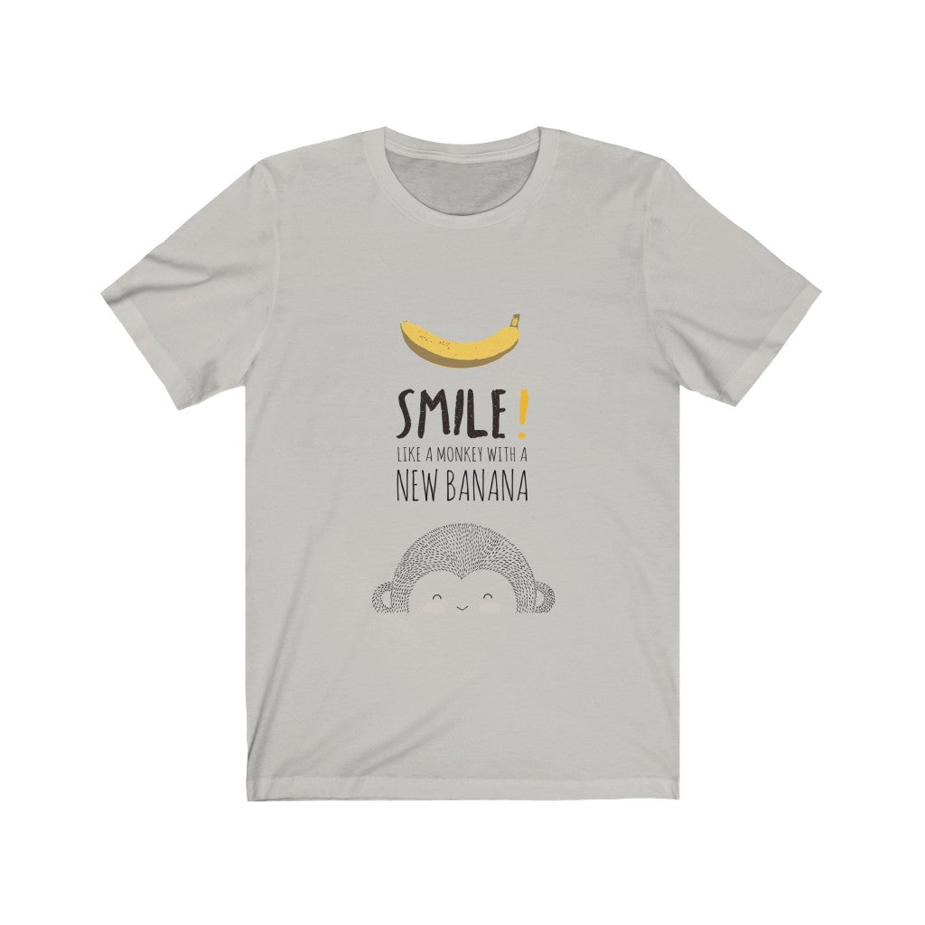 Smile like a monkey with a new banana - Unisex Jersey Short Sleeve Tee