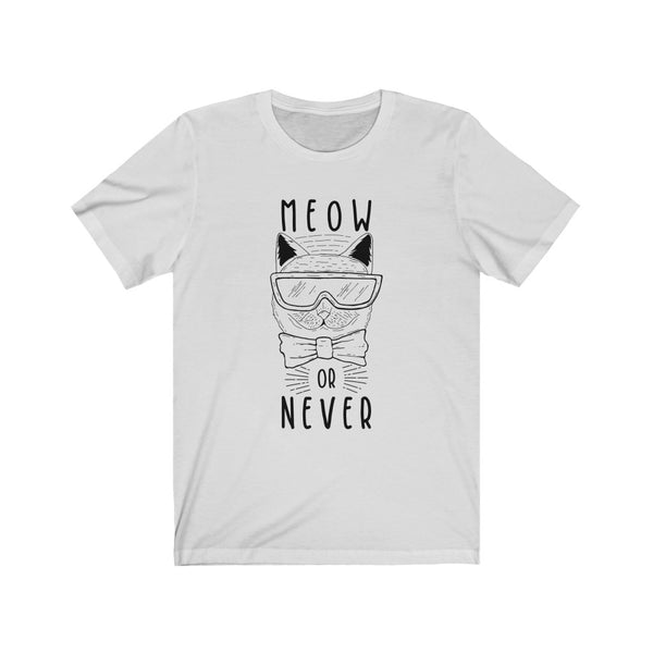 Meow Or Never - Unisex Jersey Short Sleeve Tee