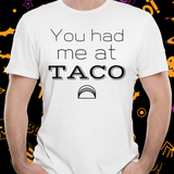 Funny Tee Shirt, Unisex, You had me at TACO..., S through 5XL