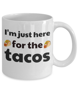 Funny Coffee Mug for TACO LOVERS, You had me at TACOS on one side, and I'm just here for the TACOS on the other side