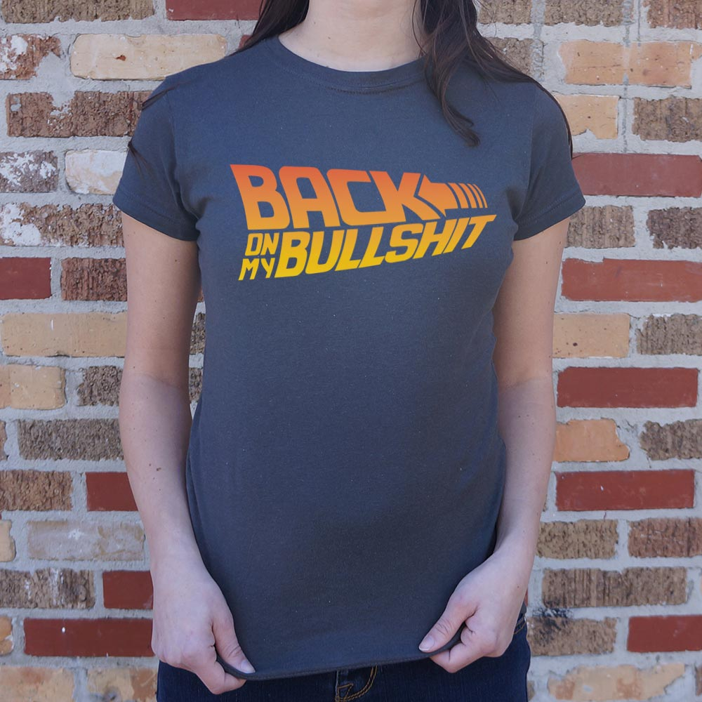 Back On My Bullshit  T-Shirt (Ladies)