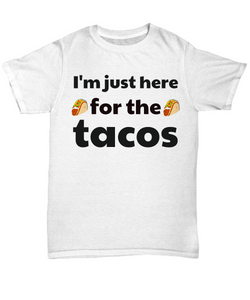 Funny Tee, I'm just here for the TACOS, S through 5XL, Unisex