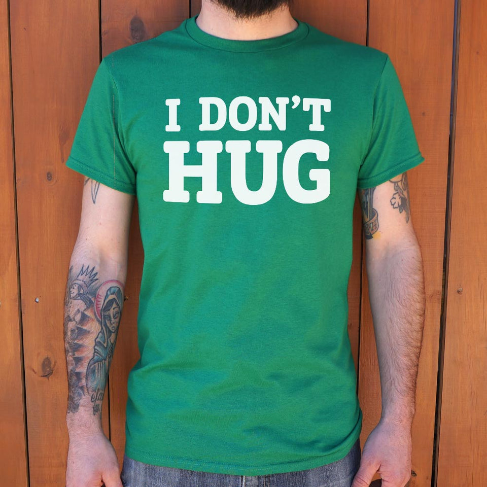 I Don't Hug T-Shirt (Mens)