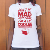 Don't Be Mad Cause I'm A Lil' Cooler T-Shirt (Ladies)
