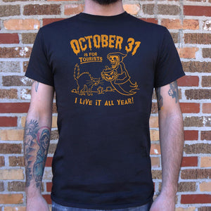 October 31 Is For Tourists I Live It All Year Halloween T-Shirt (Mens)