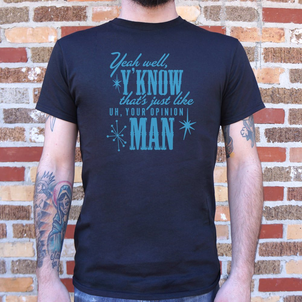 That's Just Like Your Opinion Man T-Shirt (Mens)