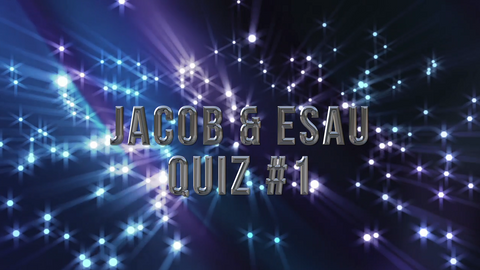 Jacob and Esau, Part 1 - Bible Quiz