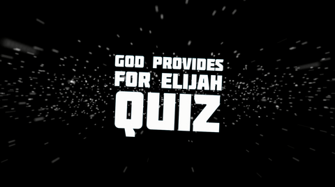 God Provides for Elijah - Bible Quiz