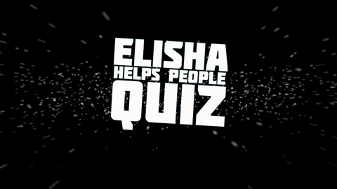 Elisha Helps People - Bible Quiz
