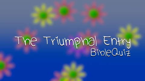The Triumphal Entry - Bible Quiz