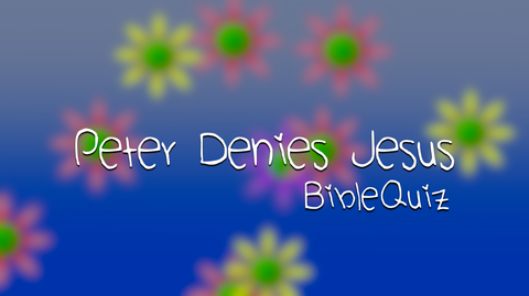 Peter Denies Jesus - Bible Quiz