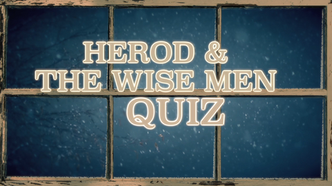 Herod and the Wise Men - Bible Quiz