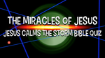 Jesus Calms the Storm - Bible Quiz