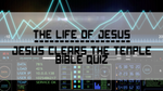 Jesus Clears the Temple - Bible Quiz