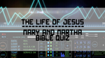 Mary and Martha - Bible Quiz