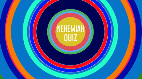 Nehemiah - Bible Quiz