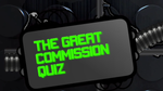 The Great Commission - Bible Quiz