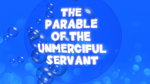 The Parable of the Unmerciful Servant - Bible Quiz