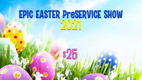 Epic Easter PreService Show, 2021