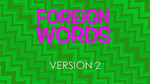 Foreign Words - Version 2