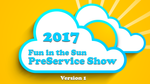 2017 - Fun in the Sun PreService Show - Version 1