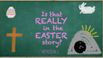 Is that Really in the Easter Story - Version 1