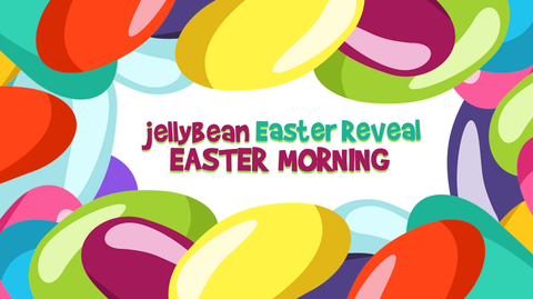 Jellybean Easter Reveal - Easter Morning